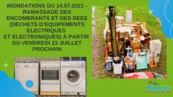 Inondations du 14.07.2021 - Ramassage des encombrants et des DEEE (Déchets d'Equipements Electriques et Electroniques)